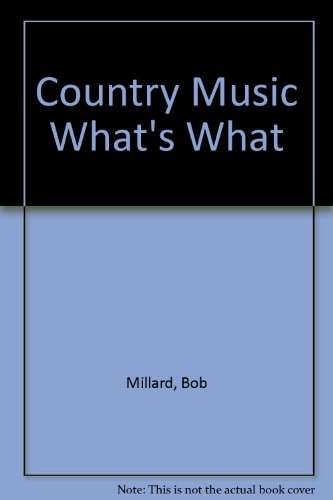 9780062733344: Country Music What's What: The Fan's Guide to the People, Places and Things of Today's Country Music