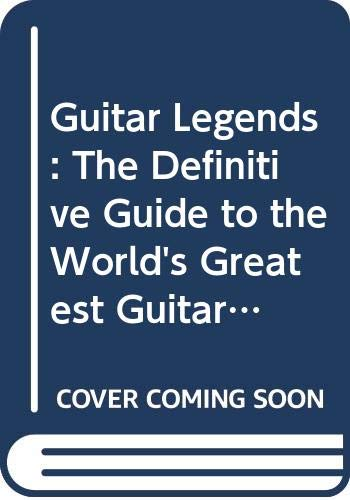9780062733528: Guitar Legends: The Definitive Guide to the World's Greatest Guitar Players