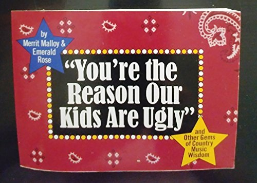 """You're the Reason Our Kids Are Ugly"" and Other Gems of Country Music Wisdom (006273363X) by Merrit Malloy; Emerald Rose; Silver Rose"