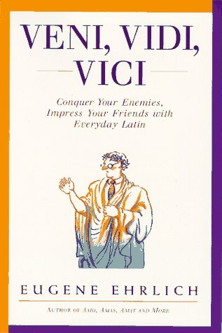 9780062733658: Veni, Vidi, Vici: Conquer Your Enemies, Impress Your Friends with Everyday Latin