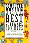 9780062733764: The Computer Museum Guide to the Best Software for Kids: More Than 200 Reviews for Windows, Macintosh & DOS Computers Including the Best Cd-Roms