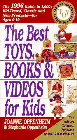 9780062733795: The Best Toys, Books and Videos for Kids: The 1996 Guide to 1,000+ Kid-Tested Classic and New Products for Ages 0-10