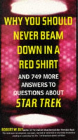 Why You Should Never Beam Down in a Red Shirt: And 749 More Answers to Questions About Star Trek (0062733842) by Robert W. Bly