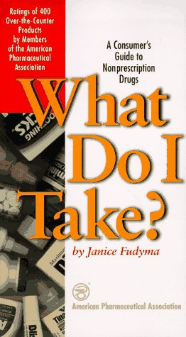 What Do I Take?: A Consumer's Guide to Non-Prescription Drugs