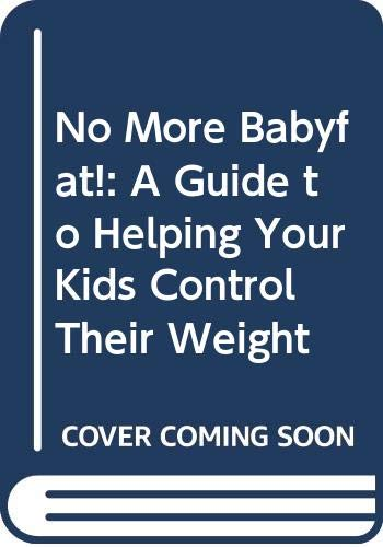 9780062734303: No More Babyfat!: A Guide to Helping Your Kids Control Their Weight