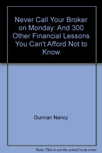 9780062734754: Never Call Your Broker on Monday: And 300 Other Financial Lessons You Can't Afford Not to Know