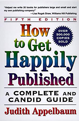 How to Get Happily Published: Appelbaum, Judith