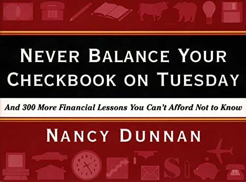 Never Balance Your Checkbook on Tuesday: And 300 More Financial Lessons You Can't Afford Not to Know (0062736590) by Nancy Dunnan