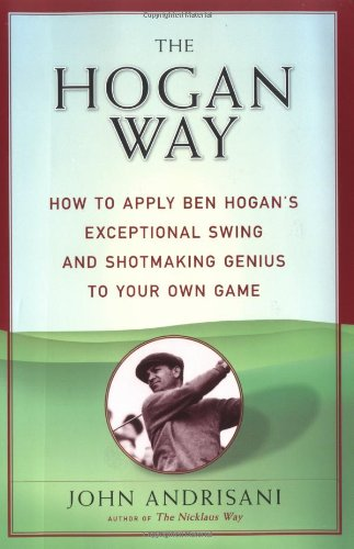 9780062736604: The Hogan Way: How to Apply Ben Hogan's Exceptional Swing and Shotmaking Genius to Your Own Game