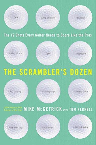 9780062736857: The Scrambler's Dozen: The 12 Shots Every Golfer Needs to Score Like the Pros