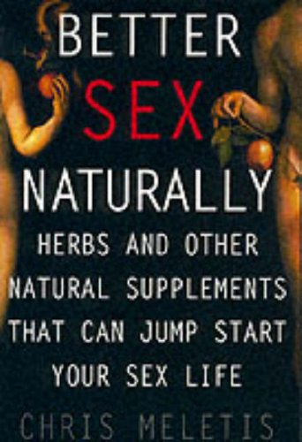 9780062736888: Better Sex Naturally: Herbs and Other Natural Supplements That Will Jump-Start Your Sex Life