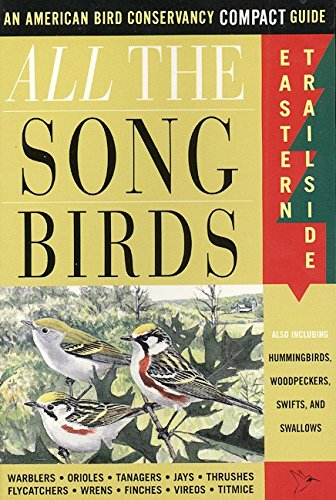 All The Songbirds: Eastern Trailside (American Bird Conservancy Compact Guide): Griggs, Jack; ...