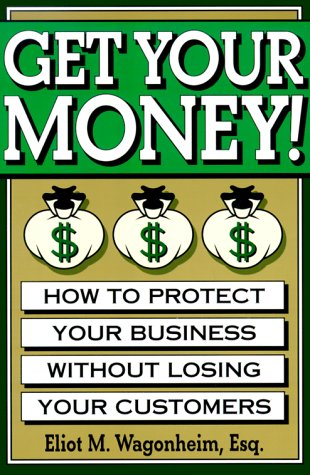 9780062737168: Get Your Money!: How to Protect Your Business Without Losing Your Customers