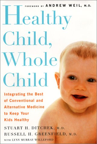 9780062737458: Healthy Child, Whole Child: Integrating the Best of Conventional and Alternative Medicine to Keep Your Kids Healthy