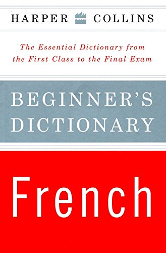 9780062737519: Harper Collins Beginner's French Dictionary: The Essential Dictionary from the First Class to the Final Exam