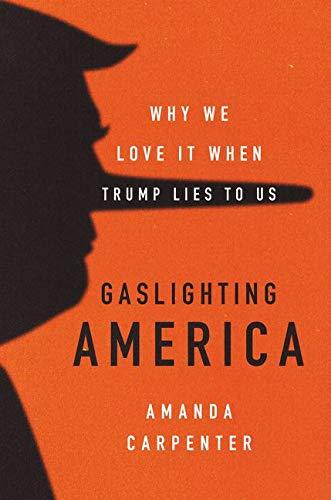 9780062748003: Gaslighting America: Why We Love It When Trump Lies to Us