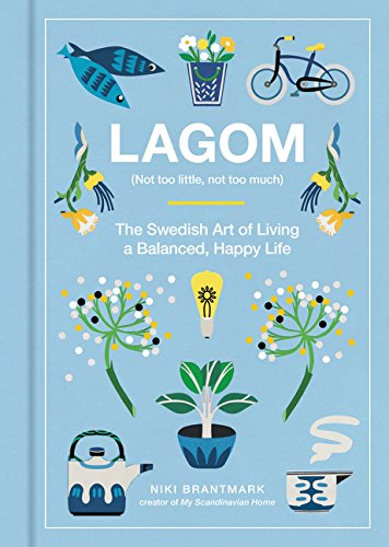 Book Cover: Lagom: Not Too Little, Not Too Much: The Swedish Art of Living a Balanced, Happy Life