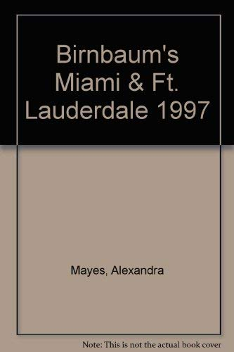 Birnbaum's Miami & Ft. Lauderdale 1997: Mayes, Alexandra