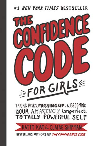 9780062796981: The Confidence Code for Girls: Taking Risks, Messing Up, & Becoming Your Amazingly Imperfect, Totally Powerful Self