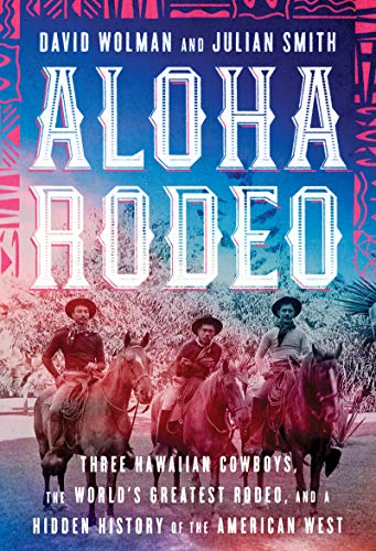 Book Cover: Aloha Rodeo: Three Hawaiian Cowboys, the World's Greatest Rodeo, and a Hidden History of the American West