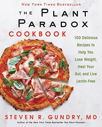 The Plant Paradox Cookbook: Steven R., M.D. Gundry