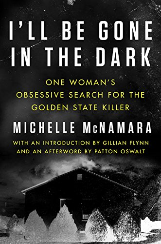 9780062853172: I'll Be Gone in the Dark: One Woman's Obsessive Search for the Golden State Killer