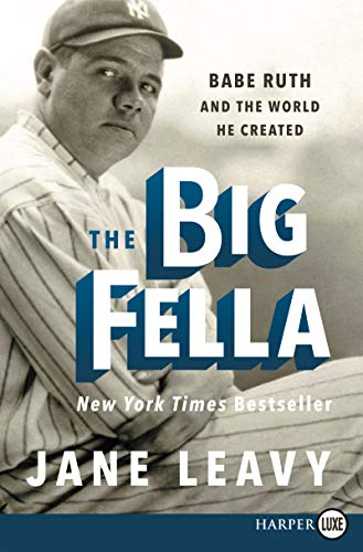 Book Cover: The Big Fella: Babe Ruth and the World He Created