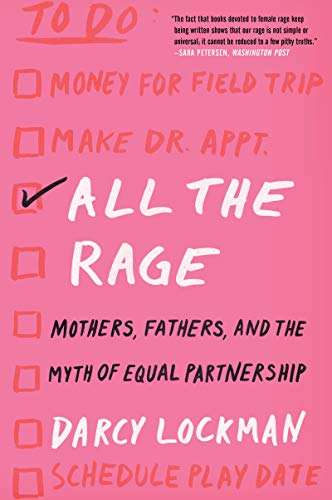 9780062861450: All the Rage: Mothers, Fathers, and the Myth of Equal Partnership