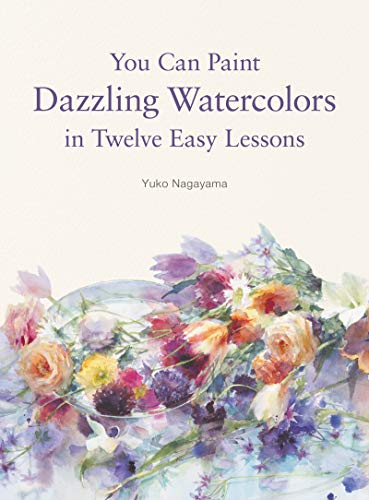 9780062877765: You Can Paint Dazzling Watercolors in Twelve Easy Lessons