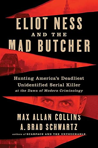 Book Cover: Eliot Ness and the Mad Butcher: Hunting America's Deadliest Unknown Serial Killer at the Dawn of Modern Criminology