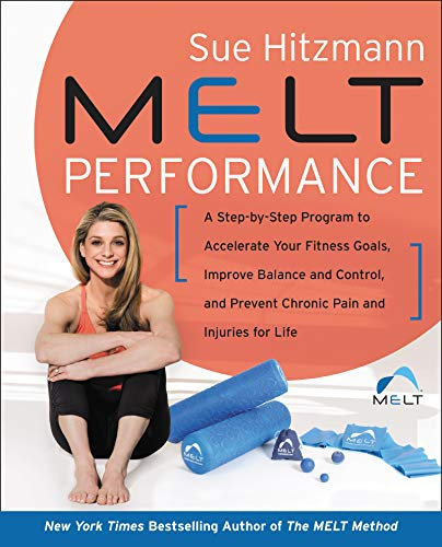 9780062882424: MELT PERFORMANCE: A Step by-Step Program to Accelerate Your Fitness Goals, Improve Balance and Control, and Prevent Chronic Pain and Injuries for Life
