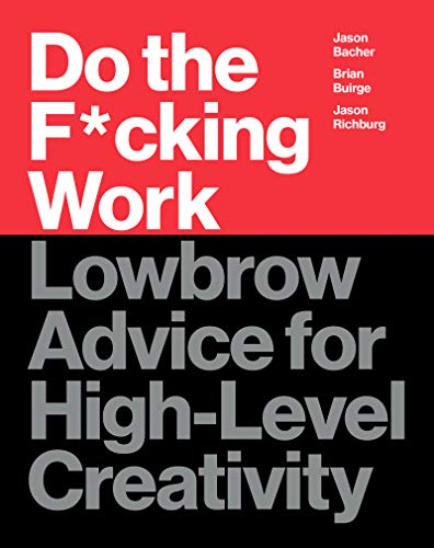 9780062886736: Do the F*cking Work: Lowbrow Advice for High-Level Creativity