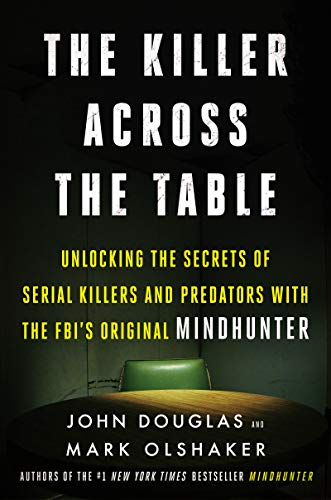 Book Cover: The Killer Across the Table: Unlocking the Secrets of Serial Killers and Predators with the FBI's Original Mindhunter