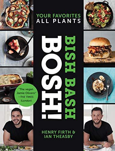 Cover of the book, Bish Bash Bosh: Amazing Flavors * Any Meal * All Plants.