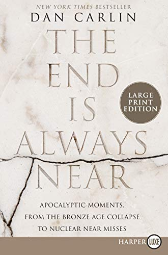 Book Cover: The End Is Always Near: Apocalyptic Moments, from the Bronze Age Collapse to Nuclear Near Misses