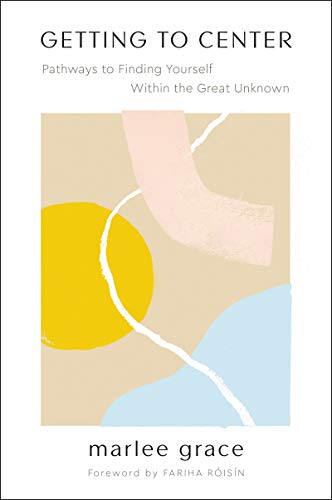 9780062969774: Getting to Center: Pathways to Finding Yourself Within the Great Unknown