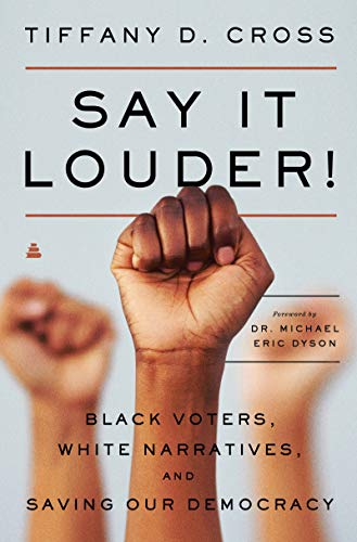 Book Cover: Say It Loud!: Black Voters, Voices & the Shaping of American Democracy