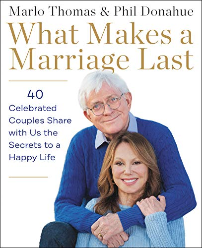 9780062982582: What Makes a Marriage Last: 40 Celebrated Couples Share with Us the Secrets to a Happy Life