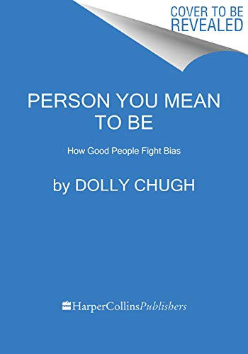 9780063076693: Person You Mean to Be: How Good People Fight Bias