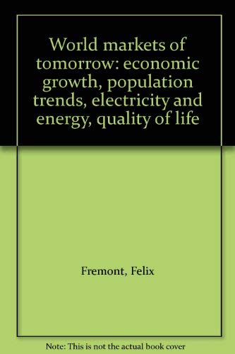 World Markets of Tomorrow: Economic Growth, Population Trends, Energy and Electricity, Quality of ...