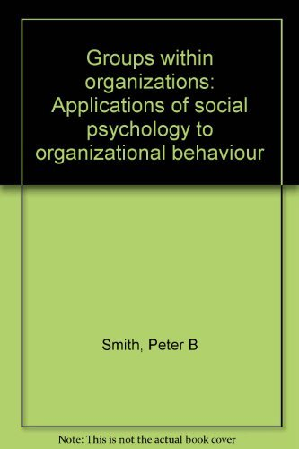 9780063180086: Groups within organizations: Applications of social psychology to organizational behaviour