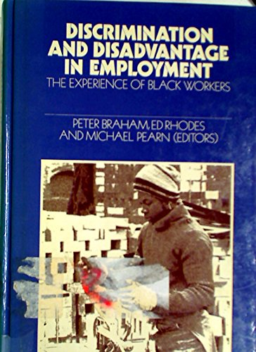 Discrimination and Disadvantage in Employment: The Experience of Black Workers.: Braham, Peter