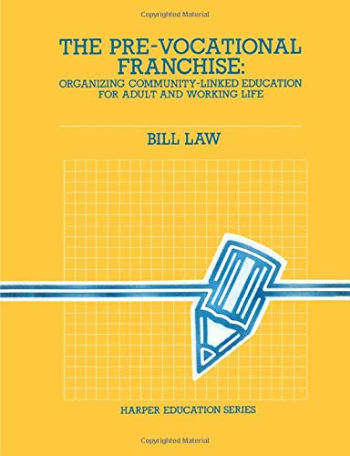9780063183544: The Pre-vocational Franchise: Organizing Community Linked Education for Adult and Working Life