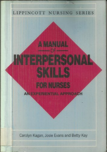 9780063183568: A Manual of Interpersonal Skills for Nurses: An Experiential Approach (Lippincott nursing series)