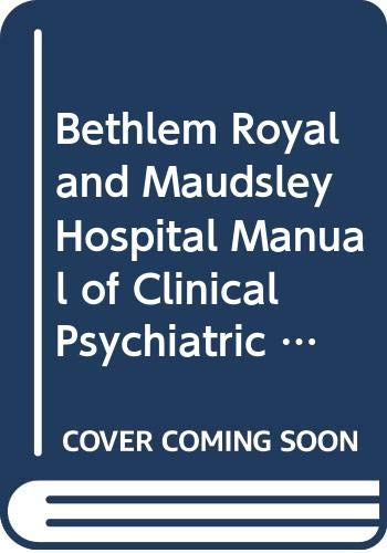 9780063184367: Bethlem Royal and Maudsley Hospital Manual of Clinical Psychiatric Nursing Principles and Procedures