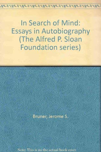 in search of mind essays in autobiography In search of mind: essays in autobiography (alfred p sloan foundation series) [jerome s bruner] on amazoncom free shipping on qualifying offers.