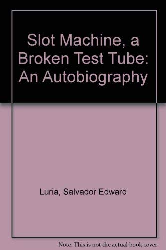 Slot Machine, a Broken Test Tube: An: Luria, Salvador Edward