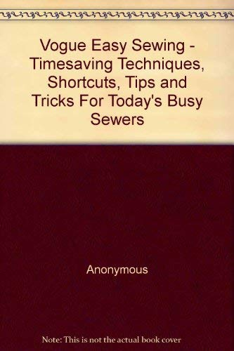 9780063370418: Vogue Easy Sewing - Timesaving Techniques, Shortcuts, Tips and Tricks For Today's Busy Sewers