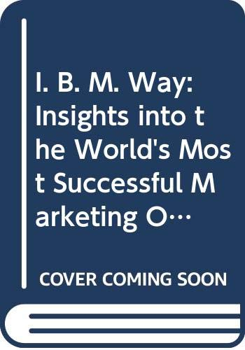 9780063370432: I. B. M. Way: Insights into the World's Most Successful Marketing Organization (Perennial library)