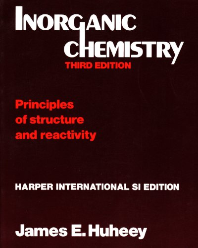 Inorganic Chemistry: Principles of Structure and Reactivity: James E. Huheey